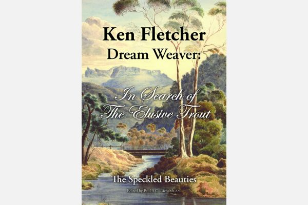 Ken Fletcher Dream Weaver – In Search of the Elusive Trout