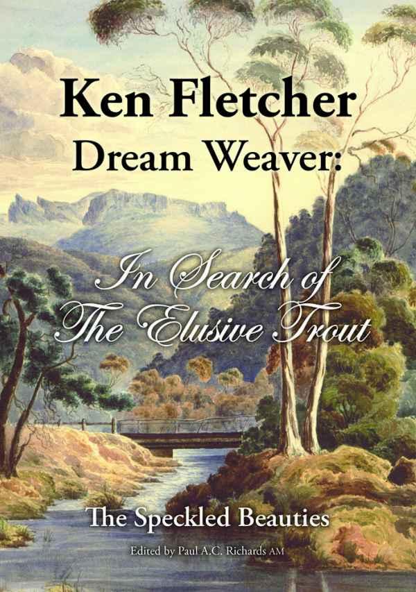 Ken Fletcher Dream Weaver – In Search of the Elusive Trout
